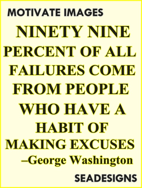 ONLY FAILURES GIVE EXCUSES